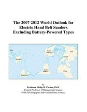 The 2007-2012 World Outlook for Electric Hand Belt Sanders Excluding Battery-Powered Types PDF