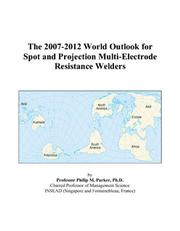 The 2007-2012 World Outlook for Spot and Projection Multi-Electrode Resistance Welders PDF