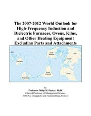 The 2007-2012 World Outlook for High-Frequency Induction and Dielectric Furnaces, Ovens, Kilns, and Other Heating Equipment Excluding Parts and Attachments PDF