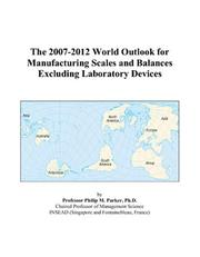 The 2007-2012 World Outlook for Manufacturing Scales and Balances Excluding Laboratory Devices PDF