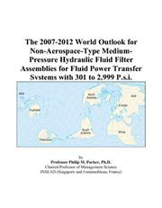 The 2007-2012 World Outlook for Non-Aerospace-Type Medium-Pressure Hydraulic Fluid Filter Assemblies for Fluid Power Transfer Systems with 301 to 2,999 P.s.i PDF