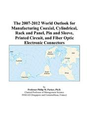 The 2007-2012 World Outlook for Manufacturing Coaxial, Cylindrical, Rack and Panel, Pin and Sleeve, Printed Circuit, and Fiber Optic Electronic Connectors PDF