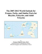The 2007-2012 World Outlook for Frames, Forks, and Similar Parts for Bicycles, Unicycles, and Adult Tricycles PDF