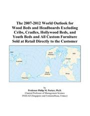 The 2007-2012 World Outlook for Wood Beds and Headboards Excluding Cribs, Cradles, Hollywood Beds, and Youth Beds and All Custom Furniture Sold at Retail Directly to the Customer PDF