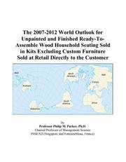 The 2007-2012 World Outlook for Unpainted and Finished Ready-To-Assemble Wood Household Seating Sold in Kits Excluding Custom Furniture Sold at Retail Directly to the Customer PDF