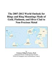 The 2007-2012 World Outlook for Rings and Ring Mountings Made of Gold, Platinum, and Silver Clad to Non-Precious Metal PDF