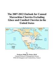 The 2007-2012 Outlook for Canned Maraschino Cherries Excluding Glace and Candied Cherries in the United States PDF
