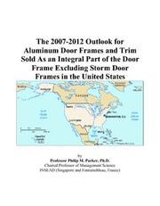 The 2007-2012 Outlook for Aluminum Door Frames and Trim Sold As an Integral Part of the Door Frame Excluding Storm Door Frames in the United States PDF