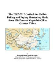 The 2007-2012 Outlook for Edible Baking and Frying Shortening Made from 100-Percent Vegetable Oil in Greater China PDF