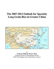 The 2007-2012 Outlook for Specialty Long Grain Rice in Greater China PDF