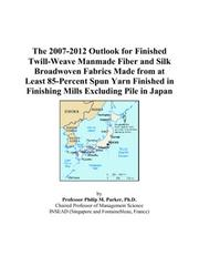 The 2007-2012 Outlook for Finished Twill-Weave Manmade Fiber and Silk Broadwoven Fabrics Made from at Least 85-Percent Spun Yarn Finished in Finishing Mills Excluding Pile in Japan PDF