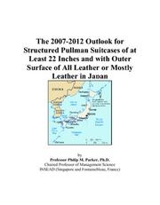 The 2007-2012 Outlook for Structured Pullman Suitcases of at Least 22 Inches and with Outer Surface of All Leather or Mostly Leather in Japan PDF
