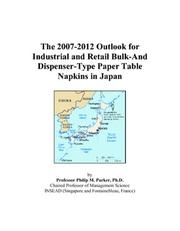 The 2007-2012 Outlook for Industrial and Retail Bulk-And Dispenser-Type Paper Table Napkins in Japan PDF