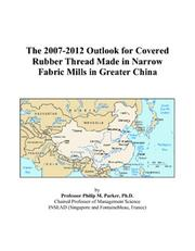 The 2007-2012 Outlook for Covered Rubber Thread Made in Narrow Fabric Mills in Greater China PDF
