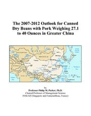 The 2007-2012 Outlook for Canned Dry Beans with Pork Weighing 27.1 to 40 Ounces in Greater China PDF