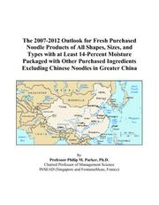 The 2007-2012 Outlook for Fresh Purchased Noodle Products of All Shapes, Sizes, and Types with at Least 14-Percent Moisture Packaged with Other Purchased ... Excluding Chinese Noodles in Greater China PDF