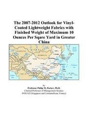 The 2007-2012 Outlook for Vinyl-Coated Lightweight Fabrics with Finished Weight of Maximum 10 Ounces Per Sqare Yard in Greater China PDF