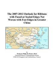 The 2007-2012 Outlook for Ribbons with Fused or Sealed Edges Not Woven with Fast Edges in Greater China PDF