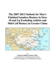 The 2007-2012 Outlook for Mens Finished Seamless Hosiery in Sizes 10 and Up Excluding Anklets and Mid-Calf Hosiery in Greater China PDF
