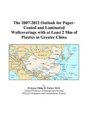 The 2007-2012 Outlook for Paper-Coated and Laminated Wallcoverings with at Least 2 Mm of Plastics in Greater China PDF