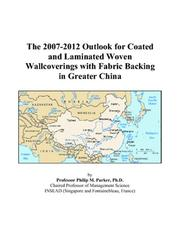 The 2007-2012 Outlook for Coated and Laminated Woven Wallcoverings with Fabric Backing in Greater China PDF