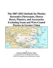 The 2007-2012 Outlook for Plastics Decorative Flowerpots, Flower Boxes, Planters, and Accessories Excluding Foam and Wire-Coated Plastics in Greater China PDF