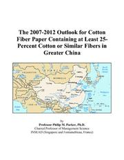 The 2007-2012 Outlook for Cotton Fiber Paper Containing at Least 25-Percent Cotton or Similar Fibers in Greater China PDF