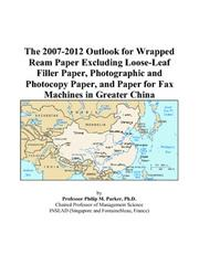 The 2007-2012 Outlook for Wrapped Ream Paper Excluding Loose-Leaf Filler Paper, Photographic and Photocopy Paper, and Paper for Fax Machines in Greater China PDF