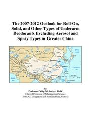 The 2007-2012 Outlook for Roll-On, Solid, and Other Types of Underarm Deodorants Excluding Aerosol and Spray Types in Greater China PDF