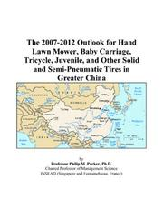 The 2007-2012 Outlook for Hand Lawn Mower, Baby Carriage, Tricycle, Juvenile, and Other Solid and Semi-Pneumatic Tires in Greater China PDF