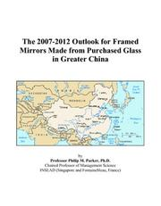The 2007-2012 Outlook for Framed Mirrors Made from Purchased Glass in Greater China PDF