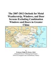 The 2007-2012 Outlook for Metal Weatherstrip, Windows, and Door Screens Excluding Combination Windows and Doors in Greater China PDF
