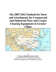 The 2007-2012 Outlook for Parts and Attachments for Commercial and Industrial Floor and Carpet Cleaning Equipment in Greater China PDF