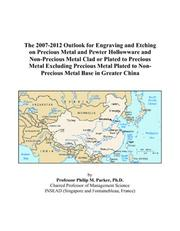 The 2007-2012 Outlook for Engraving and Etching on Precious Metal and Pewter Hollowware and Non-Precious Metal Clad or Plated to Precious Metal Excluding ... to Non-Precious Metal Base in Greater China PDF