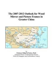 The 2007-2012 Outlook for Wood Mirror and Picture Frames in Greater China PDF