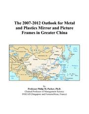 The 2007-2012 Outlook for Metal and Plastics Mirror and Picture Frames in Greater China PDF