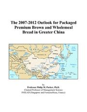The 2007-2012 Outlook for Packaged Premium Brown and Wholemeal Bread in Greater China PDF