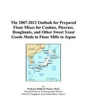The 2007-2012 Outlook for Prepared Flour Mixes for Cookies, Piecrust, Doughnuts, and Other Sweet Yeast Goods Made in Flour Mills in Japan PDF