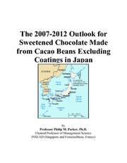 The 2007-2012 Outlook for Sweetened Chocolate Made from Cacao Beans Excluding Coatings in Japan PDF
