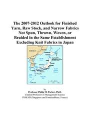 The 2007-2012 Outlook for Finished Yarn, Raw Stock, and Narrow Fabrics Not Spun, Thrown, Woven, or Braided in the Same Establishment Excluding Knit Fabrics in Japan PDF