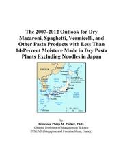 The 2007-2012 Outlook for Dry Macaroni, Spaghetti, Vermicelli, and Other Pasta Products with Less Than 14-Percent Moisture Made in Dry Pasta Plants Excluding Noodles in Japan PDF