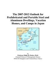 The 2007-2012 Outlook for Prefabricated and Portable Steel and Aluminum Dwellings, Vacation Homes, and Camps in Japan PDF