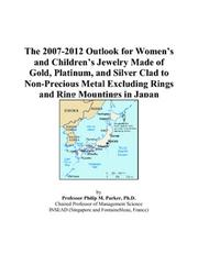 The 2007-2012 Outlook for Womens and Childrens Jewelry Made of Gold, Platinum, and Silver Clad to Non-Precious Metal Excluding Rings and Ring Mountings in Japan PDF