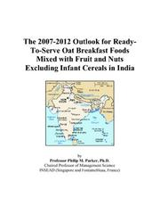 The 2007-2012 Outlook for Ready-To-Serve Oat Breakfast Foods Mixed with Fruit and Nuts Excluding Infant Cereals in India PDF