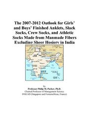 The 2007-2012 Outlook for Girls and Boys Finished Anklets, Slack Socks, Crew Socks, and Athletic Socks Made from Manmade Fibers Excluding Sheer Hosiery in India PDF