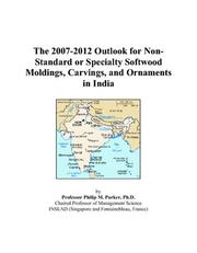 The 2007-2012 Outlook for Non-Standard or Specialty Softwood Moldings, Carvings, and Ornaments in India PDF