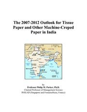 The 2007-2012 Outlook for Tissue Paper and Other Machine-Creped Paper in India PDF