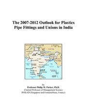 The 2007-2012 Outlook for Plastics Pipe Fittings and Unions in India PDF