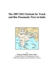 The 2007-2012 Outlook for Truck and Bus Pneumatic Tires in India PDF