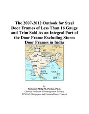 The 2007-2012 Outlook for Steel Door Frames of Less Than 16 Gauge and Trim Sold As an Integral Part of the Door Frame Excluding Storm Door Frames in India PDF